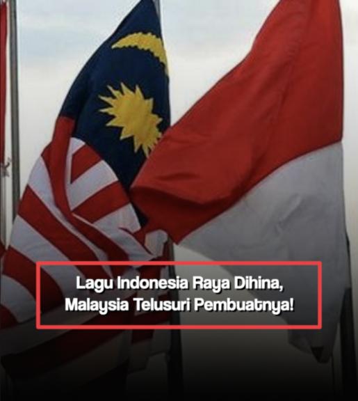 Lagu Indonesia Raya Dihina, Malaysia Telusuri Pembuatnya!
